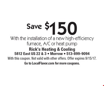 Save $150 with the installation of a new high-efficiency furnace, A/C or heat pump. With this coupon. Not valid with other offers. Offer expires 9/15/17. Go to LocalFlavor.com for more coupons.