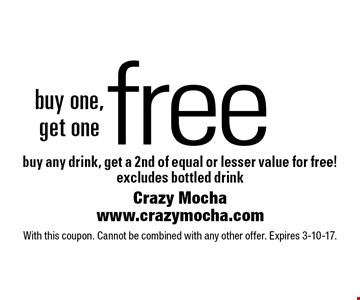 Free drink. Buy one, get one free. Buy any drink, get a 2nd of equal or lesser value for free! Excludes bottled drink. With this coupon. Cannot be combined with any other offer. Expires 3-10-17.