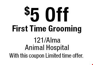$5 Off First Time Grooming. With this coupon Limited time offer.