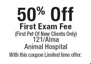 50% Off First Exam Fee (First Pet Of New Clients Only). With this coupon Limited time offer.