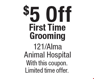 $5 Off First Time Grooming. With this coupon. Limited time offer.