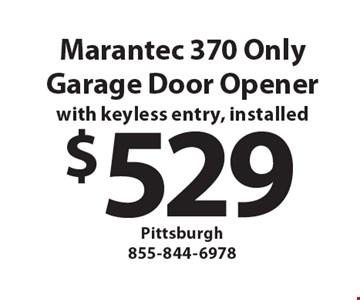Marantec 370 OnlyGarage Door Opener with keyless entry, installed $529