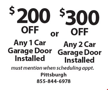 $200 OFF Any 1 Car Garage Door Installed. Must mention when scheduling appt. $300 OFF Any 2 Car Garage Door Installed. Must mention when scheduling appt.