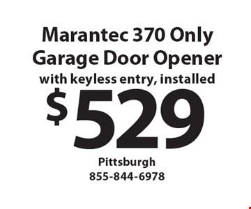 $529 Garage Door Opener with keyless entry, installed. Marantec 370 only.
