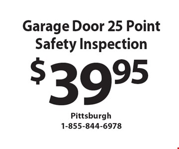 $39.95 Garage Door 25 Point Safety Inspection.