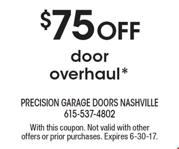 $75 Off door overhaul*. With this coupon. Not valid with other offers or prior purchases. Expires 6-30-17.