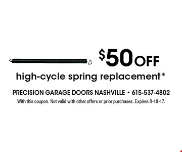 $50 Off high-cycle spring replacement*. With this coupon. Not valid with other offers or prior purchases. Expires 8-18-17.