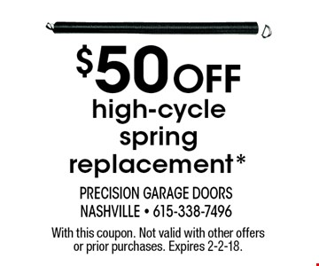 $50 Off high-cycle spring replacement*. With this coupon. Not valid with other offers or prior purchases. Expires 2-2-18.