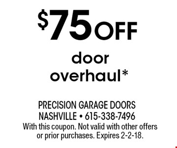 $75 Off door overhaul*. With this coupon. Not valid with other offers or prior purchases. Expires 2-2-18.