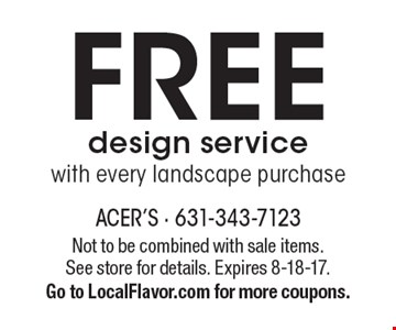 FREE design service with every landscape purchase. Not to be combined with sale items. See store for details. Expires 8-18-17. Go to LocalFlavor.com for more coupons.