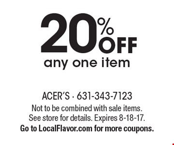 20% OFF any one item. Not to be combined with sale items. See store for details. Expires 8-18-17. Go to LocalFlavor.com for more coupons.