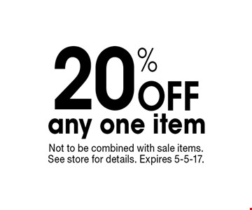 20% Off any one item. Not to be combined with sale items. See store for details. Expires 5-5-17.