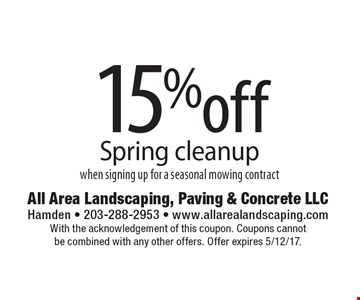 15%off Spring cleanup when signing up for a seasonal mowing contract. With the acknowledgement of this coupon. Coupons cannot be combined with any other offers. Offer expires 5/12/17.