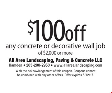 $100off any concrete or decorative wall job of $2,000 or more. With the acknowledgement of this coupon. Coupons cannot be combined with any other offers. Offer expires 5/12/17.