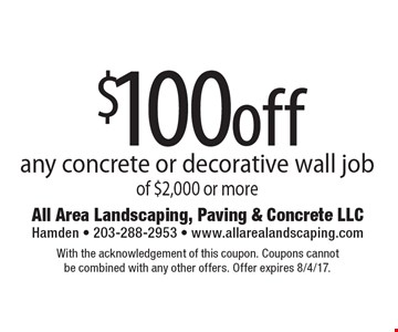 $100off any concrete or decorative wall job of $2,000 or more. With the acknowledgement of this coupon. Coupons cannot be combined with any other offers. Offer expires 8/4/17.