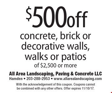 $500off concrete, brick or decorative walls, walks or patios of $2,500 or more. With the acknowledgement of this coupon. Coupons cannot be combined with any other offers. Offer expires 11/10/17.
