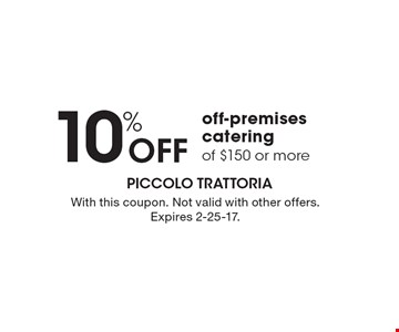 10%off off-premises catering of $150 or more. With this coupon. Not valid with other offers. Expires 2-25-17.