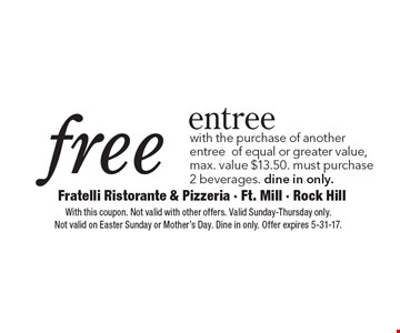 Free entree with the purchase of another entree of equal or greater value, max. value $13.50. Must purchase 2 beverages. Dine in only. With this coupon. Not valid with other offers. Valid Sunday-Thursday only. Not valid on Easter Sunday or Mother's Day. Dine in only. Offer expires 5-31-17.