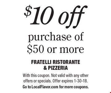 $10 off purchase of $50 or more. With this coupon. Not valid with any other offers or specials. Offer expires 1-30-18. Go to LocalFlavor.com for more coupons.