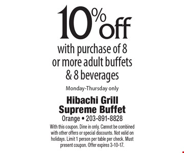 10%off with purchase of 8 or more adult buffets & 8 beverages Monday-Thursday only. With this coupon. Dine in only. Cannot be combined with other offers or special discounts. Not valid on holidays. Limit 1 person per table per check. Must present coupon. Offer expires 3-10-17.