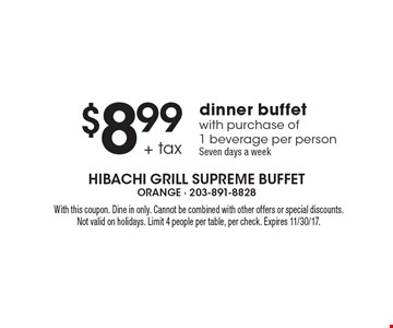 $8.99 + tax dinner buffet. With purchase of 1 beverage per person. Seven days a week. With this coupon. Dine in only. Cannot be combined with other offers or special discounts. Not valid on holidays. Limit 4 people per table, per check. Expires 11/30/17.