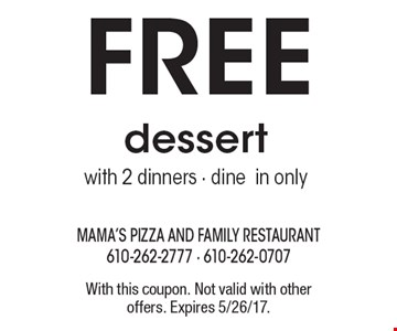 Free dessert with 2 dinners - dine in only. With this coupon. Not valid with other offers. Expires 5/26/17.