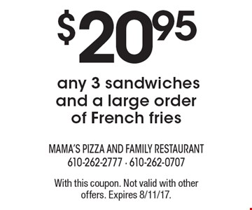 $20.95 any 3 sandwiches and a large order of French fries. With this coupon. Not valid with other offers. Expires 8/11/17.