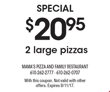 Special $20.95 - 2 large pizzas. With this coupon. Not valid with other offers. Expires 8/11/17.