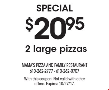 Special $20.95 2 large pizzas. With this coupon. Not valid with other offers. Expires 10/27/17.