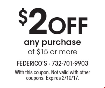 $2 off any purchase of $15 or more. With this coupon. Not valid with other coupons. Expires 2/10/17.