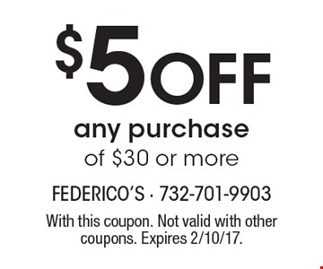 $5 off any purchase of $30 or more. With this coupon. Not valid with other coupons. Expires 2/10/17.