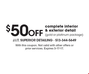 $50Off complete interior & exterior detail (gold or platinum package). With this coupon. Not valid with other offers or prior services. Expires 3-17-17.