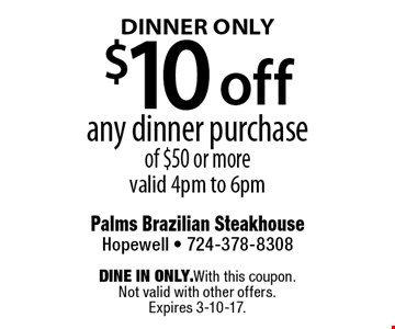 $10 off any dinner purchase of $50 or more valid 4pm to 6pm. Dine in only.With this coupon. Not valid with other offers. Expires 3-10-17.