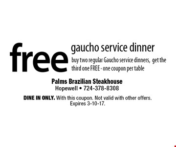 free gaucho service dinner buy two regular Gaucho service dinners, get the third one FREE - one coupon per table. Dine in only. With this coupon. Not valid with other offers. Expires 3-10-17.