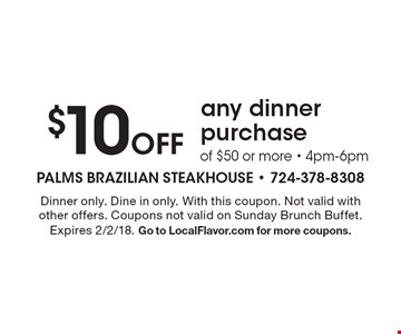 $10 OFF any dinner purchase of $50 or more - 4pm-6pm. Dinner only. Dine in only. With this coupon. Not valid with other offers. Coupons not valid on Sunday Brunch Buffet. Expires 2/2/18. Go to LocalFlavor.com for more coupons.