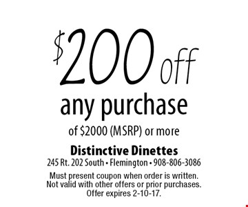 $200 off any purchase of $2000 (MSRP) or more. Must present coupon when order is written. Not valid with other offers or prior purchases. Offer expires 2-10-17.