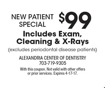 New Patient Special. $99 Includes Exam, Cleaning & X-Rays (excludes periodontal disease patients). With this coupon. Not valid with other offers or prior services. Expires 4-17-17.