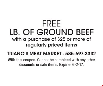 FREE LB. of Ground Beef with a purchase of $25 or more of regularly priced items. With this coupon. Cannot be combined with any other discounts or sale items. Expires 6-2-17.