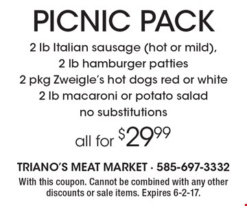 Picnic Pack, all for $29.99. 2 lb. Italian sausage (hot or mild), 2 lb.  hamburger patties, 2 pkg. Zweigle's hot dogs red or white, 2 lb. macaroni or potato salad no substitutions. With this coupon. Cannot be combined with any other discounts or sale items. Expires 6-2-17.