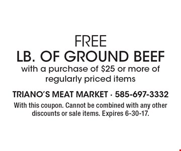 FREE LB. of Ground Beef with a purchase of $25 or more of regularly priced items. With this coupon. Cannot be combined with any other discounts or sale items. Expires 6-30-17.