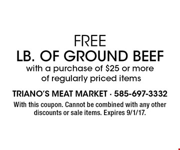FREE LB. of Ground Beef with a purchase of $25 or more of regularly priced items. With this coupon. Cannot be combined with any other discounts or sale items. Expires 9/1/17.
