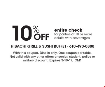 10% Off entire check for parties of 10 or more adults with beverages. With this coupon. Dine in only. One coupon per table. Not valid with any other offers or senior, student, police or military discount. Expires 3-10-17.CM1
