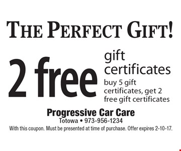 The Perfect Gift! 2 free gift certificates. buy 5 gift certificates, get 2 free gift certificates. With this coupon. Must be presented at time of purchase. Offer expires 2-10-17.