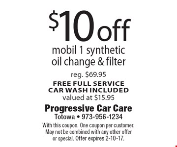 $10 off mobil 1 synthetic oil change & filter. reg. $69.95. free full service car wash included valued at $15.95. With this coupon. One coupon per customer. May not be combined with any other offer or special. Offer expires 2-10-17.