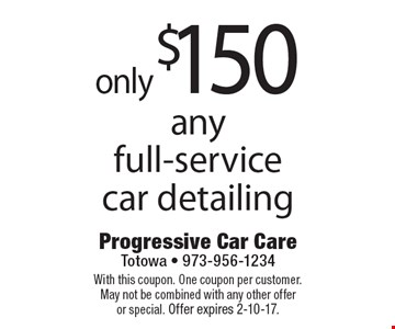 only $150 any full-service car detailing. With this coupon. One coupon per customer. May not be combined with any other offer or special. Offer expires 2-10-17.