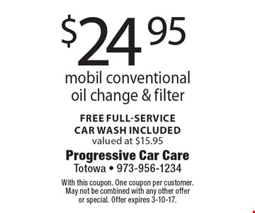$24.95 mobil conventional oil change & filter. Free full-servicecar wash included valued at $15.95. With this coupon. One coupon per customer. May not be combined with any other offer or special. Offer expires 3-10-17.