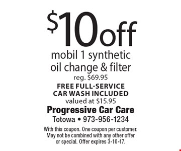 $10 off mobil 1 synthetic oil change & filter. Reg. $69.95. Free full-servicecar wash included. Valued at $15.95. With this coupon. One coupon per customer. May not be combined with any other offer or special. Offer expires 3-10-17.