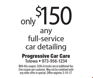 only $150 any full-service car detailing. With this coupon. SUVs & trucks are at additional fee. One coupon per customer. May not be combined with any other offer or special. Offer expires 3-10-17.
