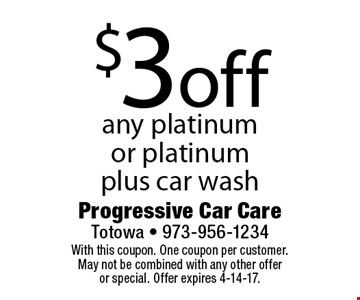 $3 off any platinum or platinum plus car wash. With this coupon. One coupon per customer. May not be combined with any other offer or special. Offer expires 4-14-17.