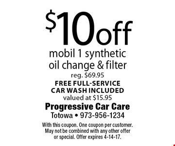 $10 off mobil 1 synthetic oil change & filter. Reg. $69.95. Free full-servicecar wash included. Valued at $15.95. With this coupon. One coupon per customer. May not be combined with any other offer or special. Offer expires 4-14-17.